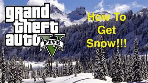GTA 5: How To Get Snow! (PS4,PS3,XBOX ONE, XBOX 360) - YouTube